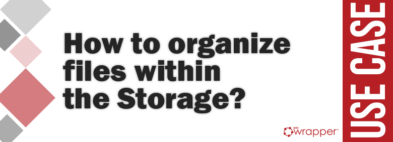 How to organize files within the Storage?