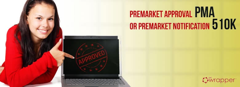 Premarket approval (PMA) or notification (510k)