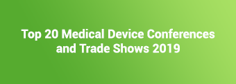 Top 20 Medical Device Conferences and Trade Shows 2019